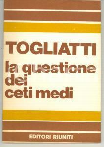 1973 Palmiro TOGLIATTI La questione dei ceti medi - Pubblicazione PCI - 83 pp.