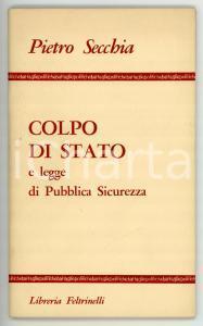 1967 Pietro SECCHIA Colpo di Stato e legge di Pubblica Sicurezza *FELTRINELLI