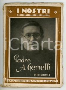1931 Pio BONDIOLI Il Padre Agostino GEMELLI - I nostri *Ed. PRO FAMILIA - 80 pp.