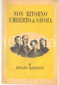 1953 Donato MARTUCCI Non ritornò Umberto di Savoia - Ed. GROS MONTI