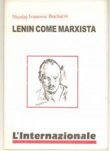 1999 Nikolaj BUCHARIN Lenin come marxista - Ed. L'Internazionale 39 pp.