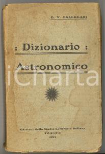 1922 G. V. CALLEGARI Dizionario astronomico - TORINO Ed. Studio Letterario