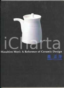 2002 TOKYO Masahiro Mori: a Reformer of Ceramic Design *Catalogo mostra