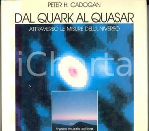 1987 Peter H. CADOGAN Dal quark al quasar attraverso l'universo *FRANCO MUZZIO