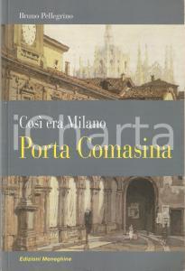 2011 Bruno PELLEGRINO Così era Milano: Porta Comasina ILLUSTRATO *Ed. Meneghine