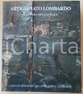 1978 MILANO - ARTIGIANATO LOMBARDO L'opera metallurgica - CARIPLO