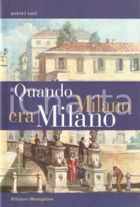 2012 AA.VV. Quando Milano era Milano Edizioni MENEGHINE Collana Scorci e memorie