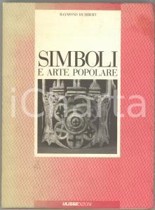 1988 Raymond HUMBERT Simboli e arte popolare - Immagini / Oggetti *Ed. ULISSE