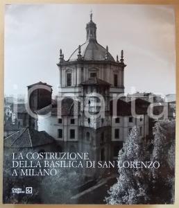 2004 Laura FIENI La costruzione della Basilica di San Lorenzo a Milano *SILVANA