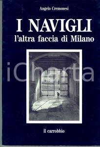 1987 Angelo CREMONESI I navigli: l'altra faccia di Milano *Ed. IL CARROBBIO