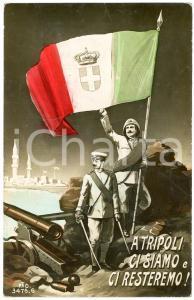 1912 GUERRA ITALO - TURCA A Tripoli ci siamo e ci resteremo Cartolina ILLUSTRATA