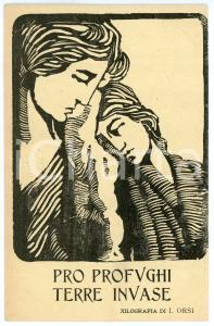 1918 WW1 ITALIA Pro Profughi Terre Invase - Cartolina xilografia I. ORSI