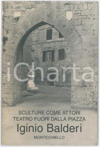 1989 MONTICCHIELLO Sculture come attori - Iginio BALDERI - ILLUSTRATO 28 pp.
