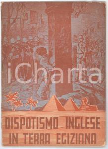 1940 AA.VV. Dispotismo inglese in terra egiziana - Libretto PROPAGANDA