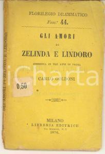 1876 TEATRO Carlo GOLDONI Gli amori di Zelinda e Lindoro - Commedia