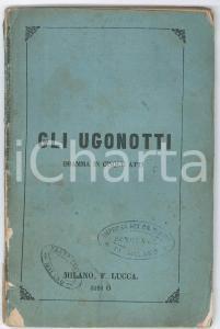 1868 Eugenio SCRIBE Gli Ugonotti - Dramma in cinque atti - Ed. Francesco LUCCA